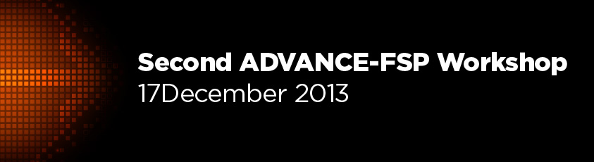 Second ADVANCE-FSP Workshop, 17December 2013